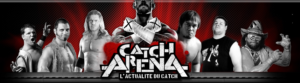 Catch Arena, l'actualité du Catch mondial